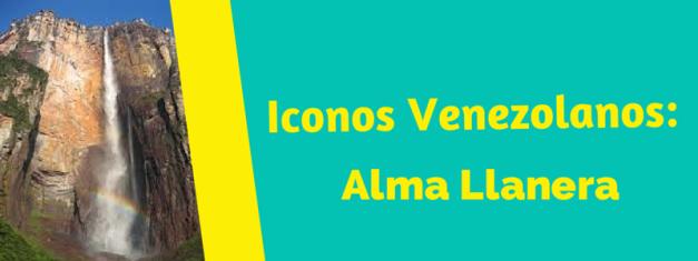 Iconos Venezolanos: Alma Llanera